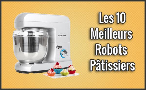 Quel est le Meilleur Robot Pâtissier? – Comparatif, Test, Avis (Mars 2018)