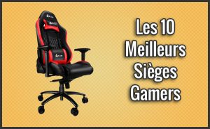 Quel est le Meilleur Siège (Chaise ou Fauteuil) Gamer?  – Comparatif, Test, Avis (Mars2018)