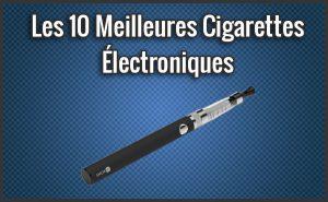 Quelle est la Meilleure Cigarette Électronique? – Comparatif, Test, Avis (Mars 2018)