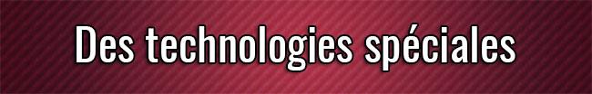 Des technologies spéciales