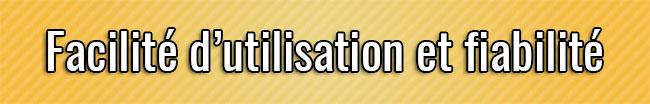 Facilité d'utilisation et fiabilité