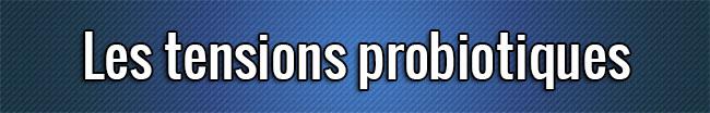 Les tensions probiotiques
