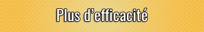 Plus d'efficacité