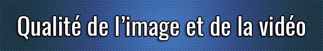 Qualité de l'image et de la vidéo