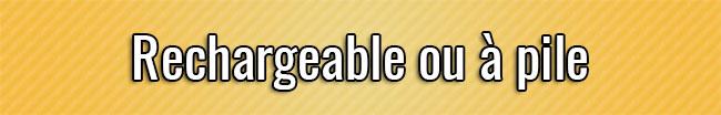 Rechargeable ou à pile