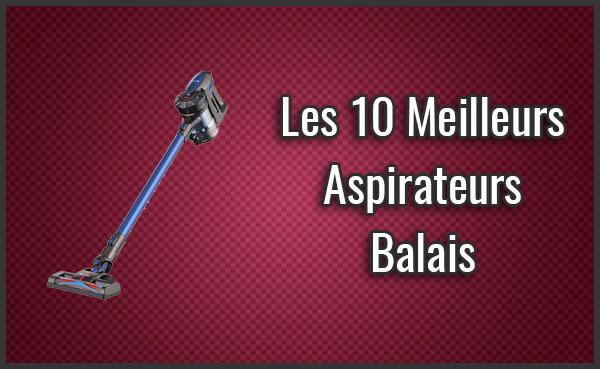 Quel est le Meilleur Aspirateur Balai ? - Puissants et Silencieux, Comparatif, Test, Avis (Juin 2019)
