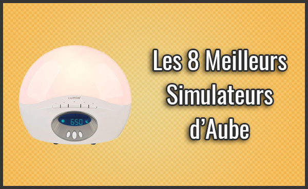 Quel est le Meilleur Simulateur d'Aube ? – Comparatif, Test, Avis (Janvier 2019)