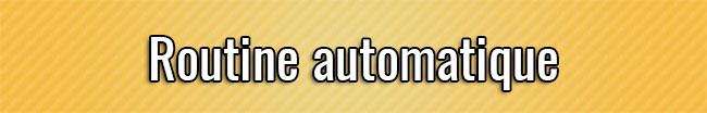 Routine automatique
