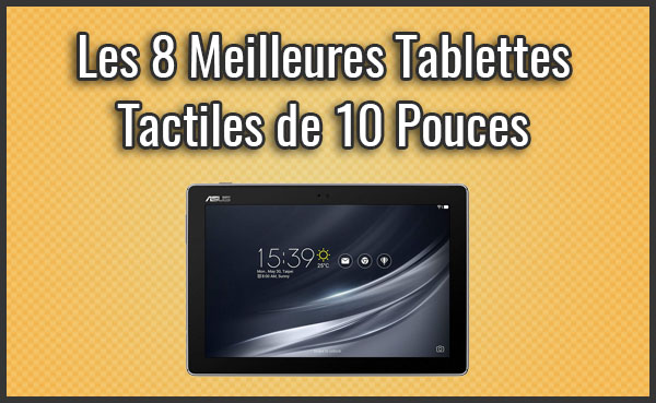 comparatif des 8 meilleures tablettes de 10 pouces test. Black Bedroom Furniture Sets. Home Design Ideas