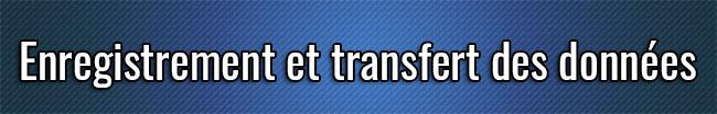 Enregistrement et transfert des données