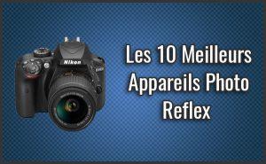 Quel est le Meilleur Appareil Photo Reflex? – Comparatif, Test, Avis (Août 2018)