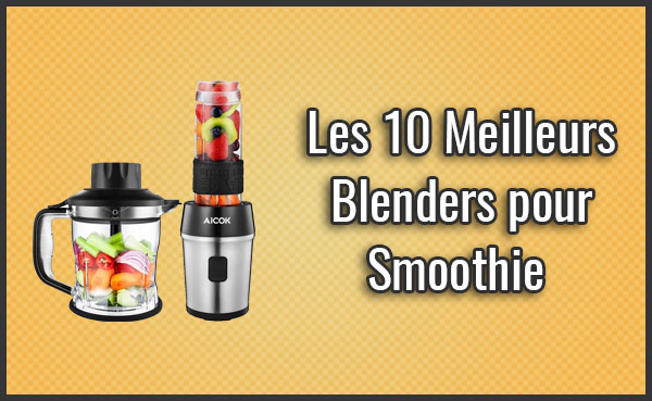 comparatif des 10 meilleurs blenders pour smoothie test avis janvier 2019. Black Bedroom Furniture Sets. Home Design Ideas