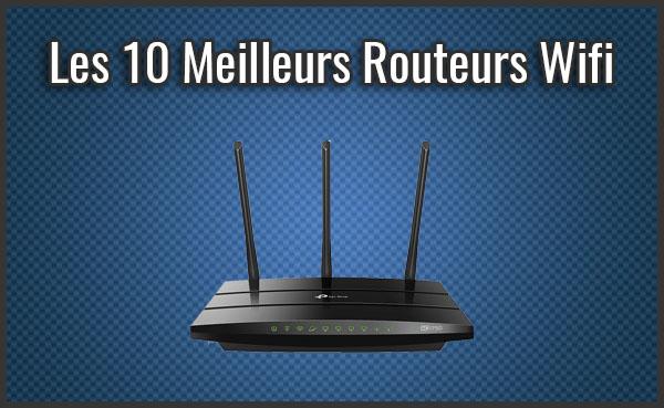 Quel est le Meilleur Routeur Wifi? - Comparatif, Test, Avis (Novembre 2019)