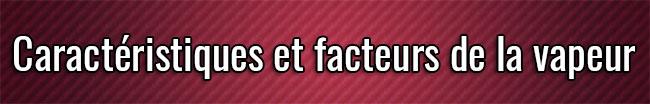 Caractéristiques et facteurs de la vapeur