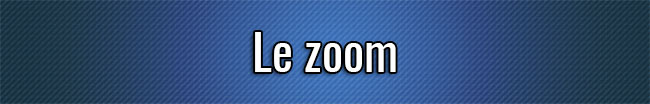 Le zoom