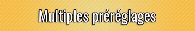 Multiples préréglages et paramètres de l'intensité