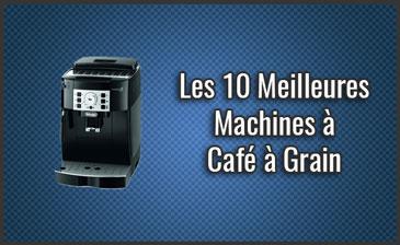Quel est la Meilleure Machine à Café à Grain ? - Expresso Broyeurs, Comparatif, Test, Avis (Juillet 2019)