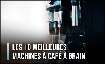 Quel est la Meilleure Machine à Café à Grain ? - Expresso Broyeurs, Comparatif, Test, Avis (Décembre 2019)